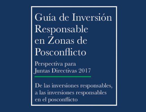 GUÍA DE INVERSIÓN RESPONSABLE EN ZONAS DE POSCONFLICTO. PERSPECTIVA PARA JUNTAS DIRECTIVAS 2017