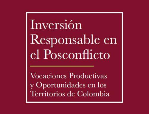 INVERSIÓN RESPONSABLE EN EL POSCONFLICTO. VOCACIONES PRODUCTIVAS Y OPORTUNIDADES EN LOS TERRITORIOS DE COLOMBIA