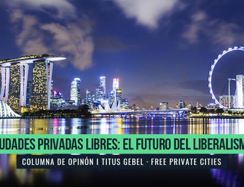 CIUDADES PRIVADAS LIBRES: EL FUTURO DEL LIBERALISMO