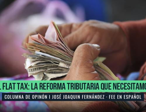 EL FLAT TAX: LA REFORMA TRIBUTARIA QUE NECESITAMOS