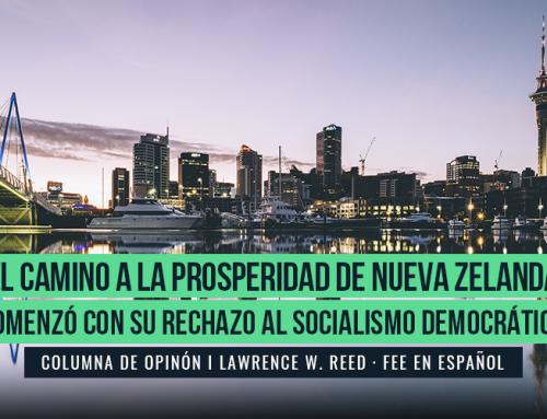 EL CAMINO A LA PROSPERIDAD DE NUEVA ZELANDA COMENZÓ CON SU RECHAZO AL SOCIALISMO