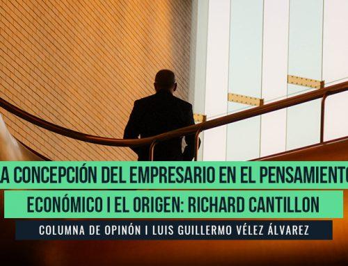 LA CONCEPCIÓN DEL EMPRESARIO EN EL PENSAMIENTO ECONÓMICO – EL ORIGEN: RICHARD CANTILLON